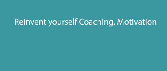 Reinvent yourself Coaching, Motivation and Passion